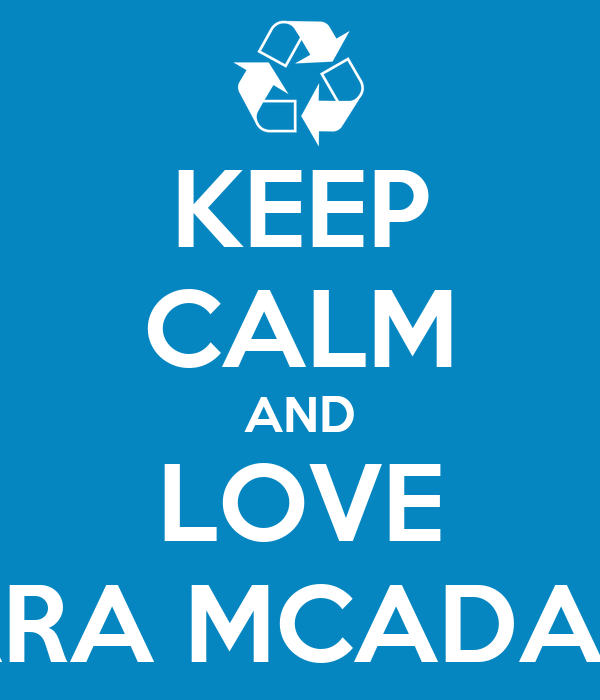 KEEP CALM AND LOVE KARA MCADAMS