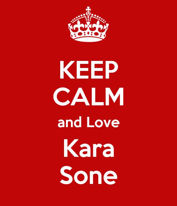 KEEP CALM and Love Kara Sone