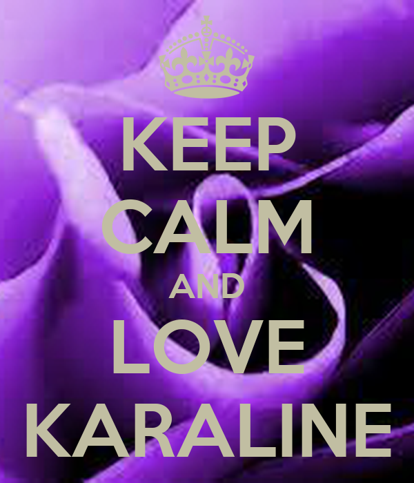KEEP CALM AND LOVE KARALINE