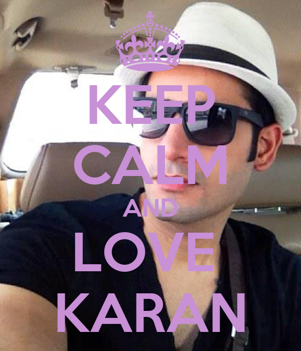 KEEP CALM AND LOVE  KARAN