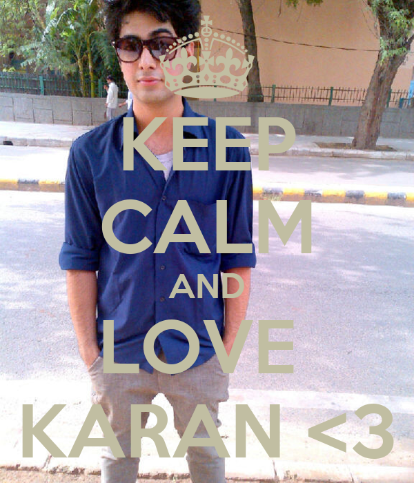 KEEP CALM AND LOVE  KARAN <3