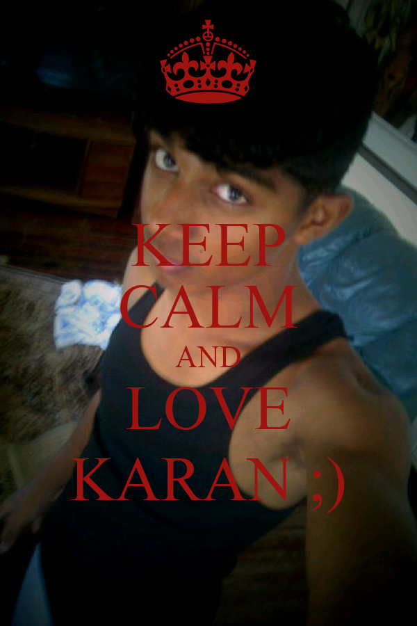 KEEP CALM AND LOVE KARAN ;)