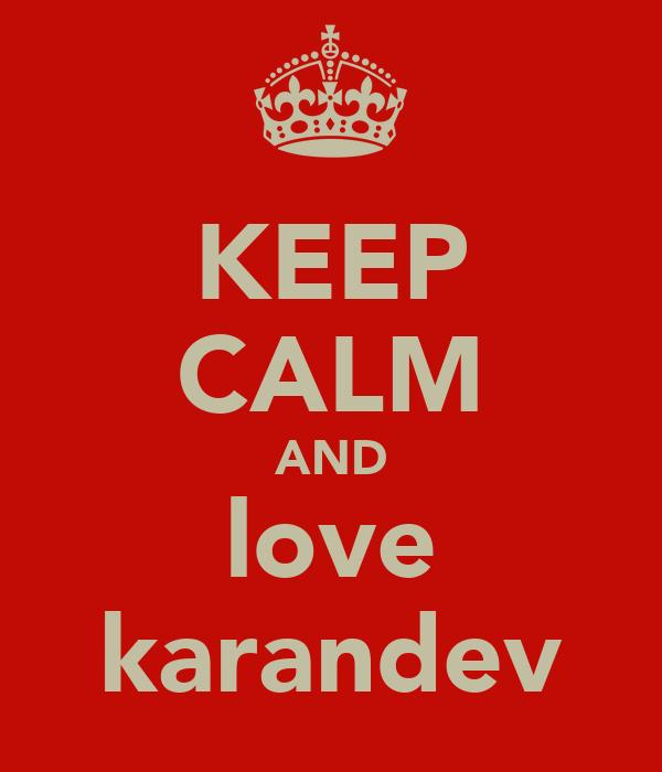 KEEP CALM AND love karandev