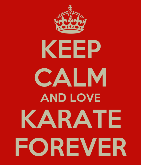 KEEP CALM AND LOVE KARATE FOREVER