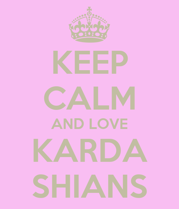 KEEP CALM AND LOVE KARDA SHIANS