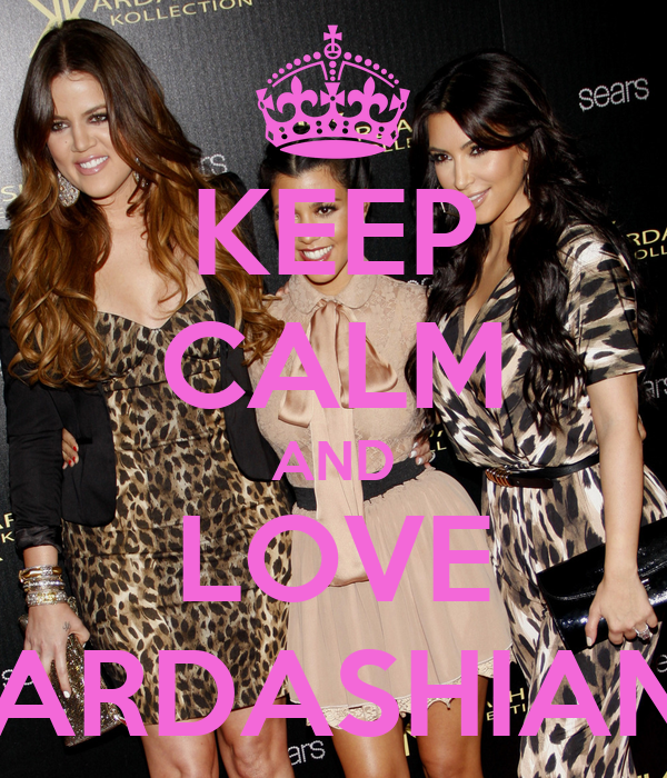 KEEP CALM AND LOVE KARDASHIANS