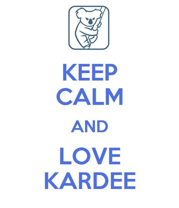KEEP CALM AND LOVE KARDEE