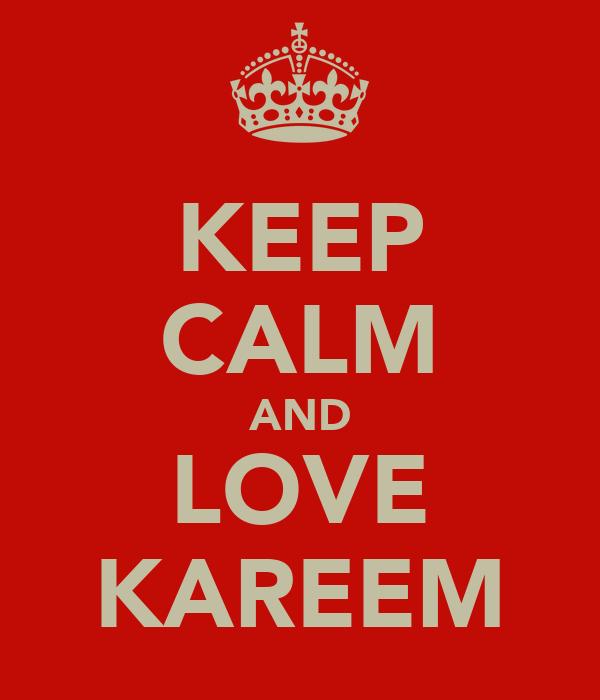 KEEP CALM AND LOVE KAREEM