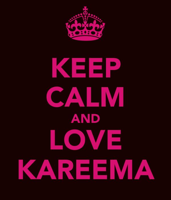KEEP CALM AND LOVE KAREEMA