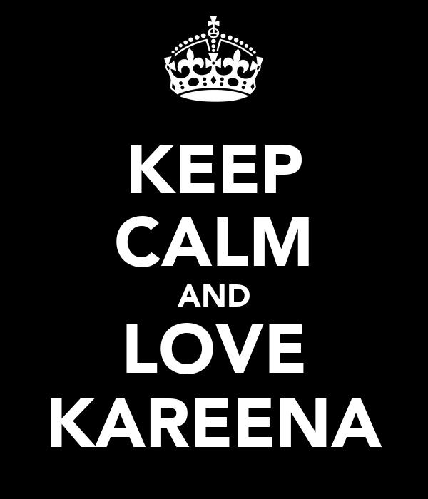 KEEP CALM AND LOVE KAREENA