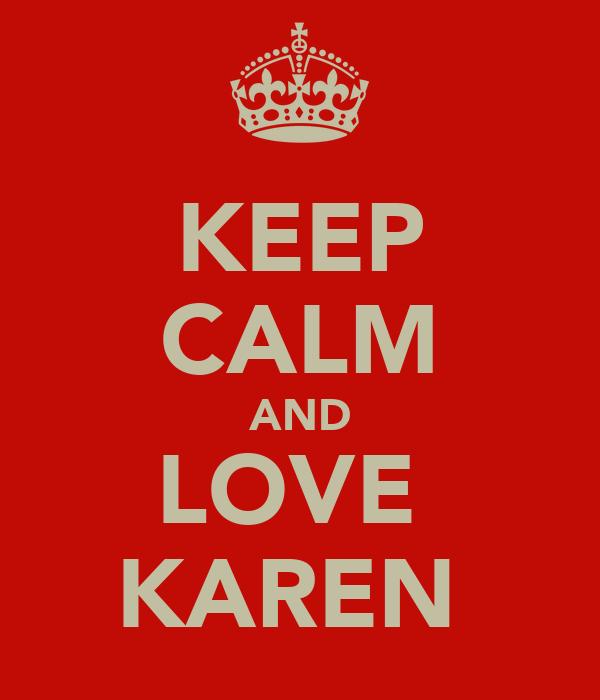 KEEP CALM AND LOVE  KAREN
