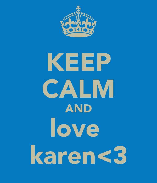 KEEP CALM AND love  karen<3