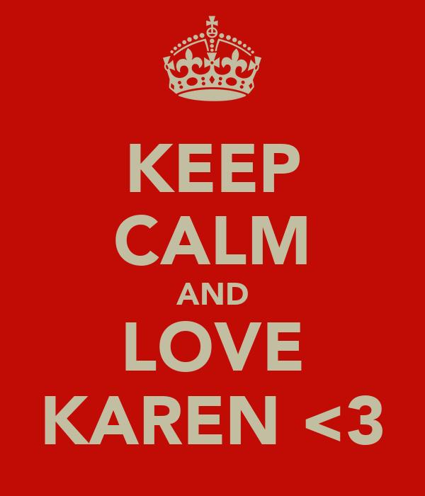 KEEP CALM AND LOVE KAREN <3