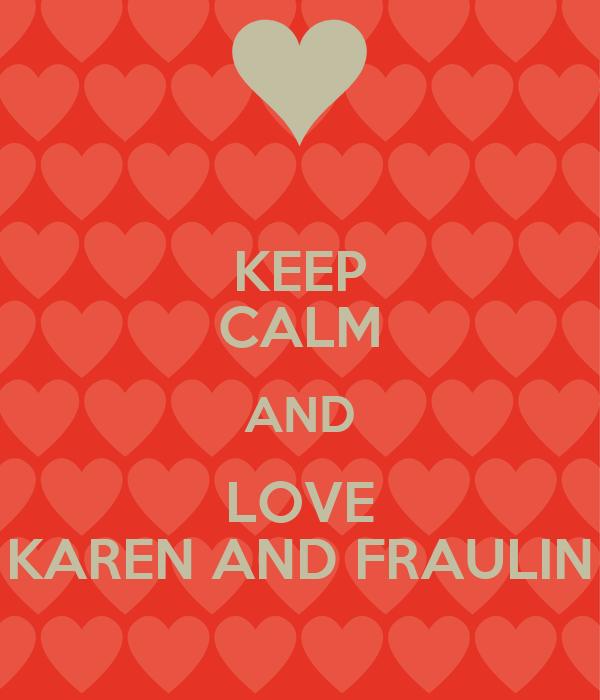 KEEP CALM AND LOVE KAREN AND FRAULIN