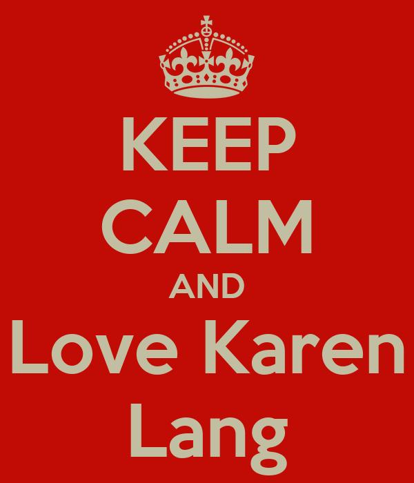 KEEP CALM AND Love Karen Lang
