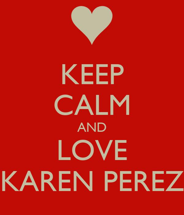 KEEP CALM AND LOVE KAREN PEREZ