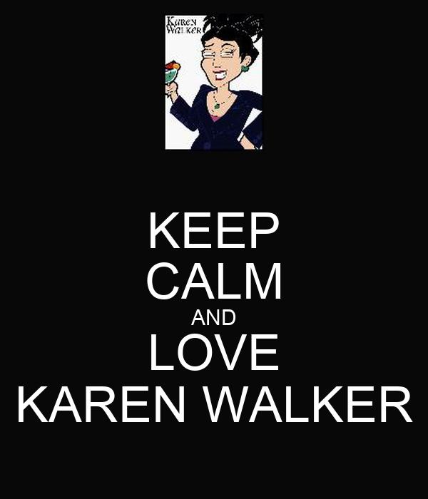 KEEP CALM AND LOVE KAREN WALKER