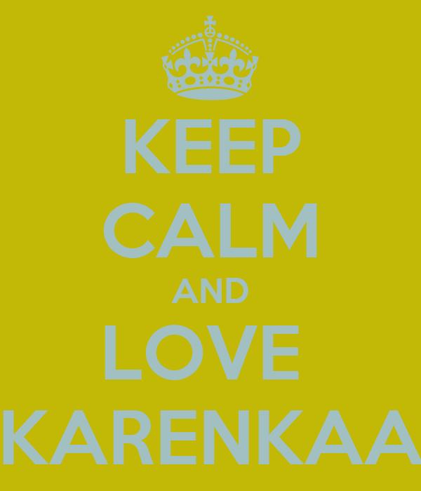 KEEP CALM AND LOVE  KARENKAA