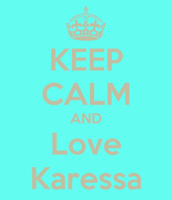 KEEP CALM AND Love Karessa