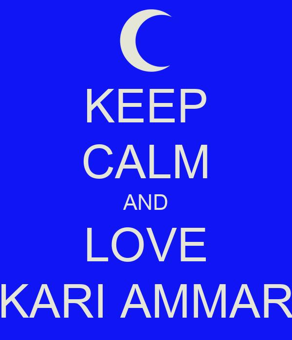 KEEP CALM AND LOVE KARI AMMAR