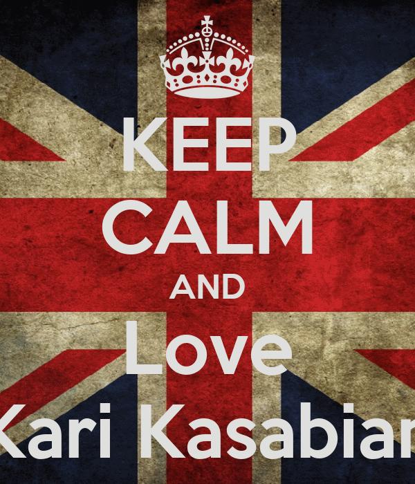 KEEP CALM AND Love Kari Kasabian