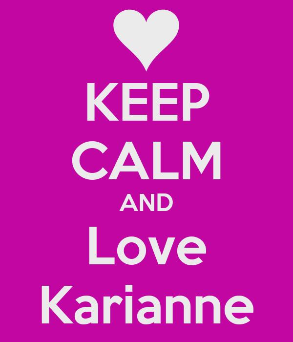 KEEP CALM AND Love Karianne