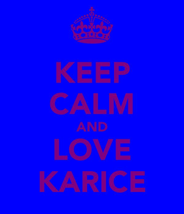 KEEP CALM AND LOVE KARICE