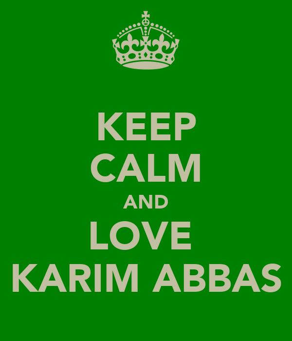 KEEP CALM AND LOVE  KARIM ABBAS