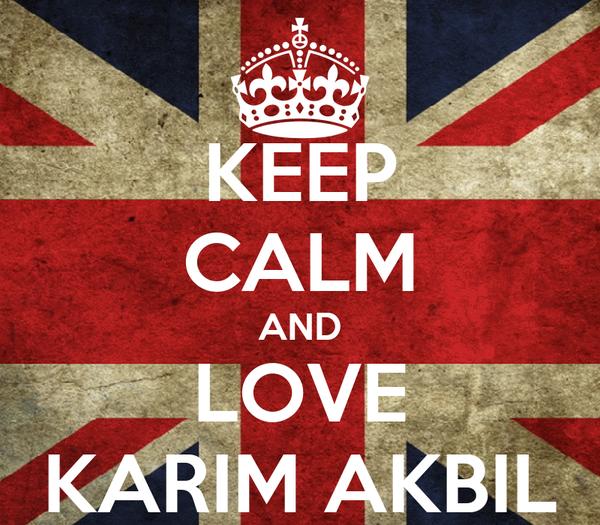 KEEP CALM AND LOVE KARIM AKBIL