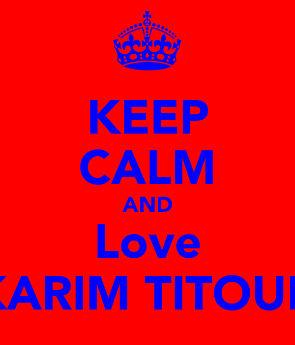 KEEP CALM AND Love KARIM TITOUH
