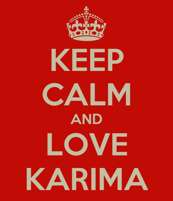 KEEP CALM AND LOVE KARIMA
