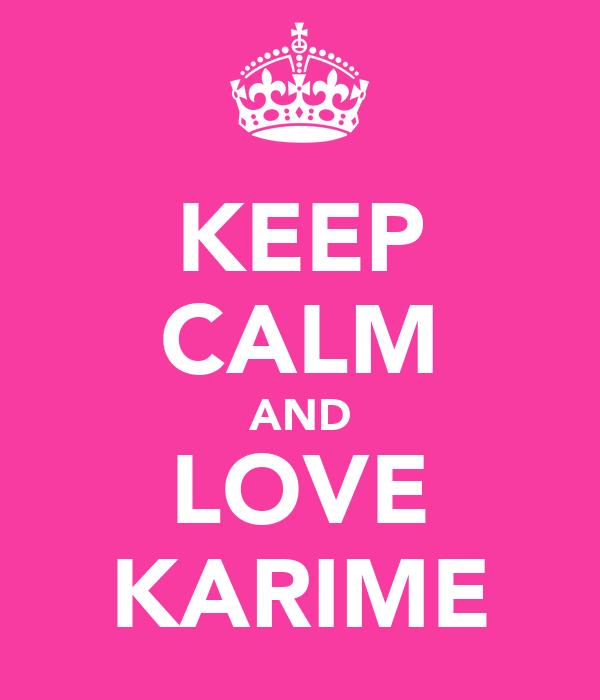 KEEP CALM AND LOVE KARIME