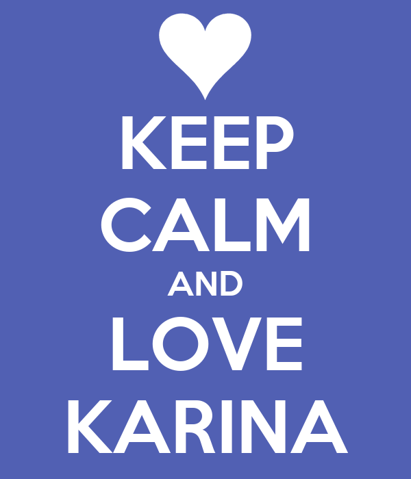 KEEP CALM AND LOVE KARINA