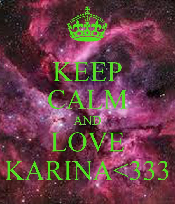 KEEP CALM AND LOVE KARINA<333
