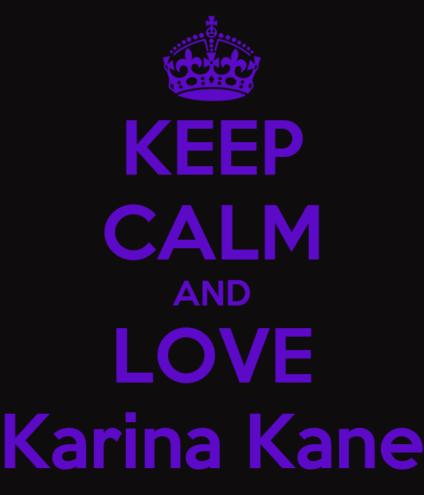 KEEP CALM AND LOVE Karina Kane