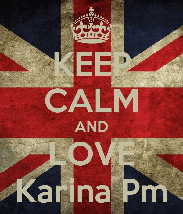 KEEP CALM AND LOVE Karina Pm