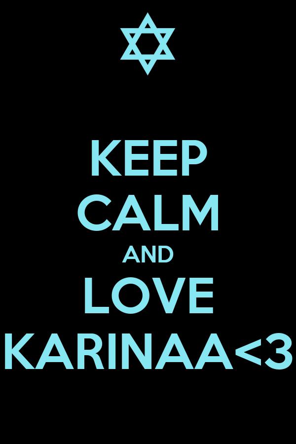 KEEP CALM AND LOVE KARINAA<3