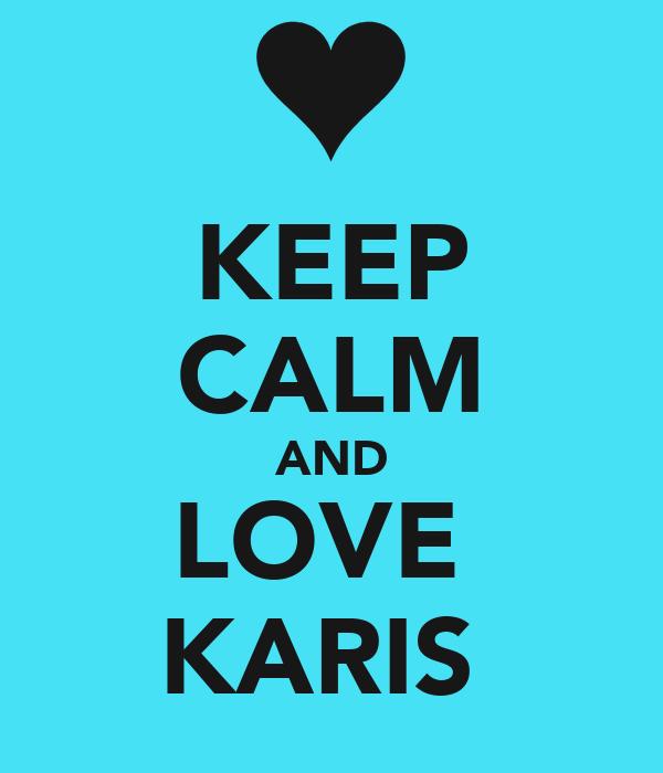 KEEP CALM AND LOVE  KARIS