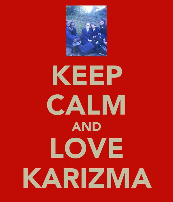 KEEP CALM AND LOVE KARIZMA