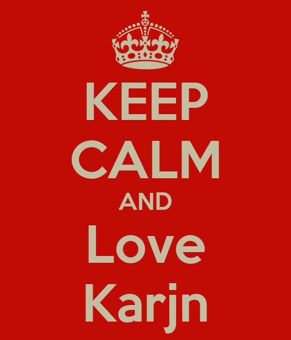 KEEP CALM AND Love Karjn
