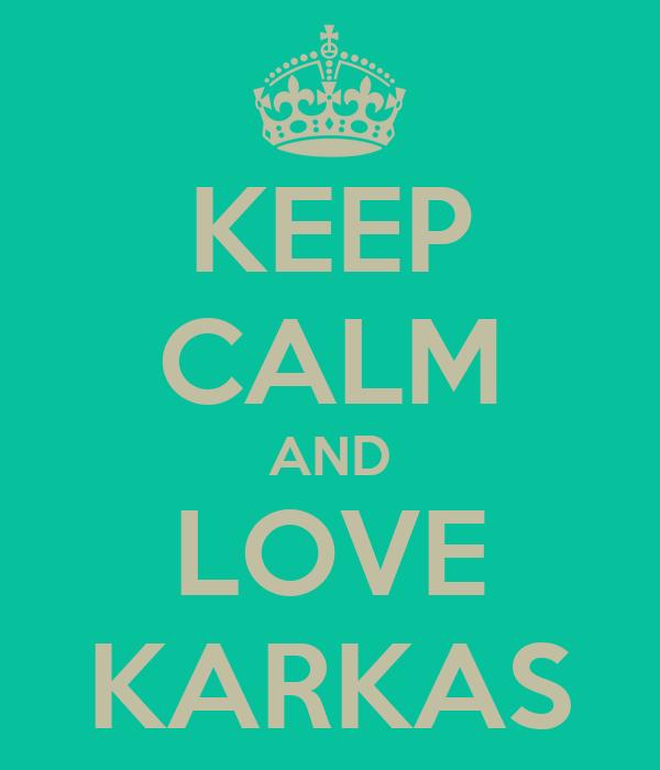 KEEP CALM AND LOVE KARKAS
