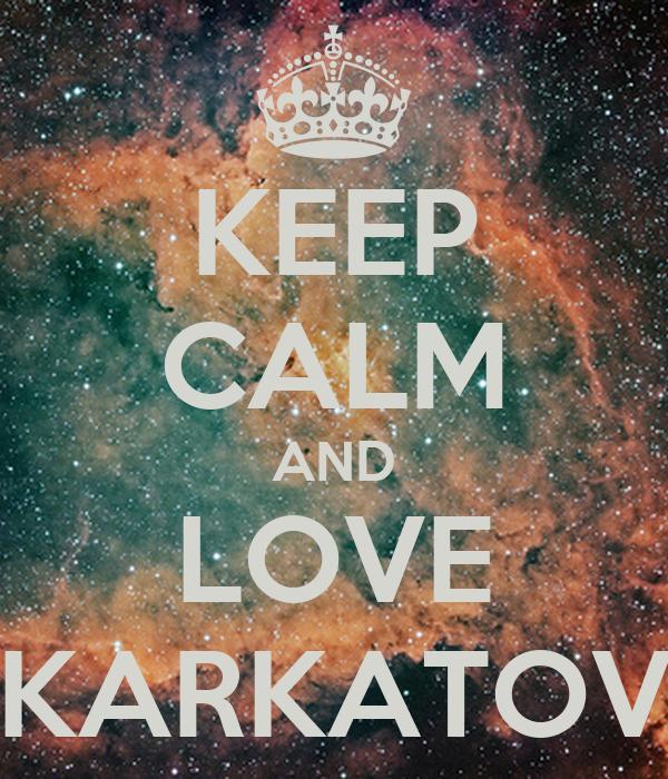 KEEP CALM AND LOVE KARKATOV