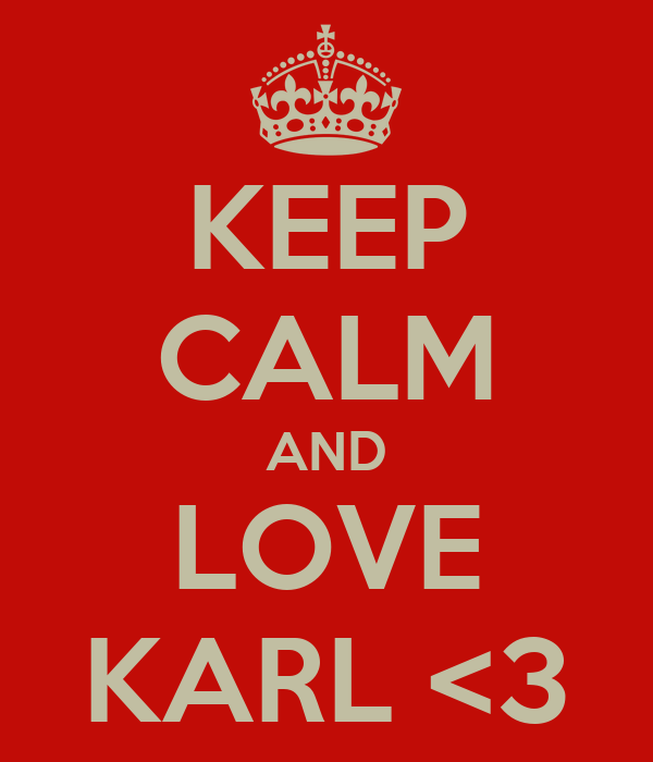 KEEP CALM AND LOVE KARL <3