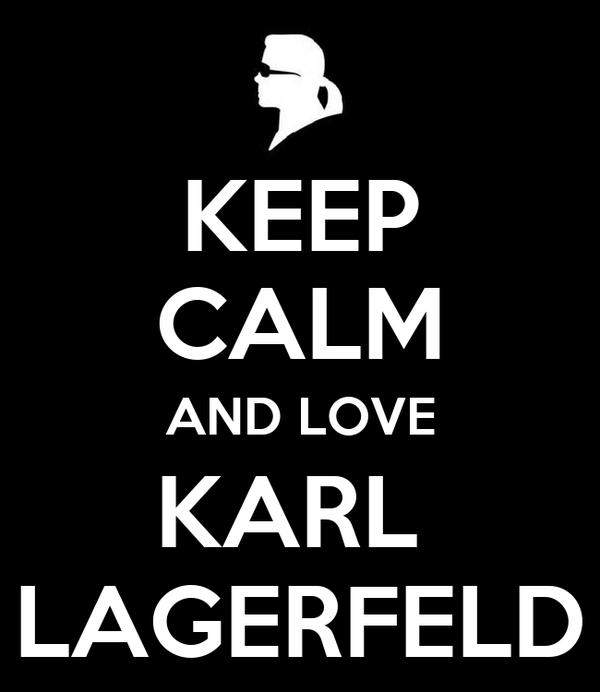 KEEP CALM AND LOVE KARL  LAGERFELD
