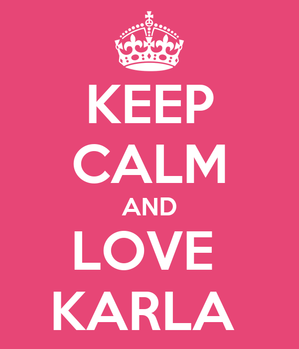 KEEP CALM AND LOVE  KARLA