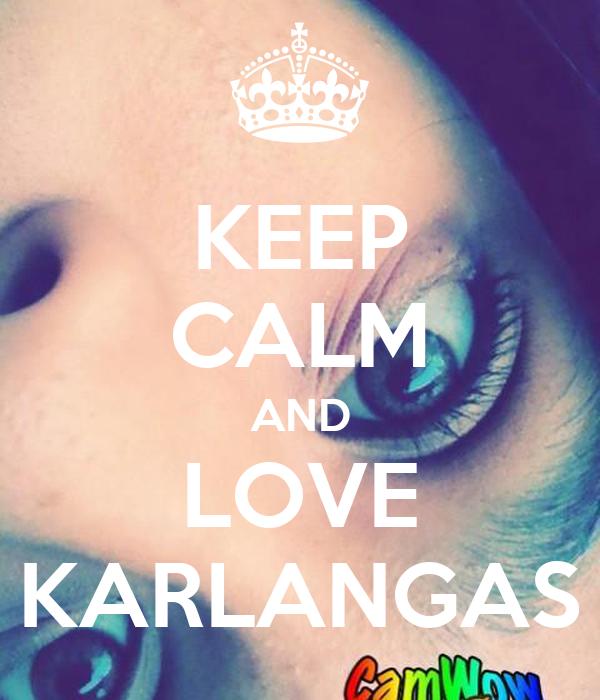KEEP CALM AND LOVE KARLANGAS