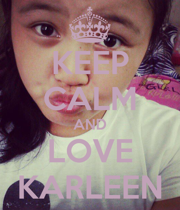 KEEP CALM AND LOVE KARLEEN