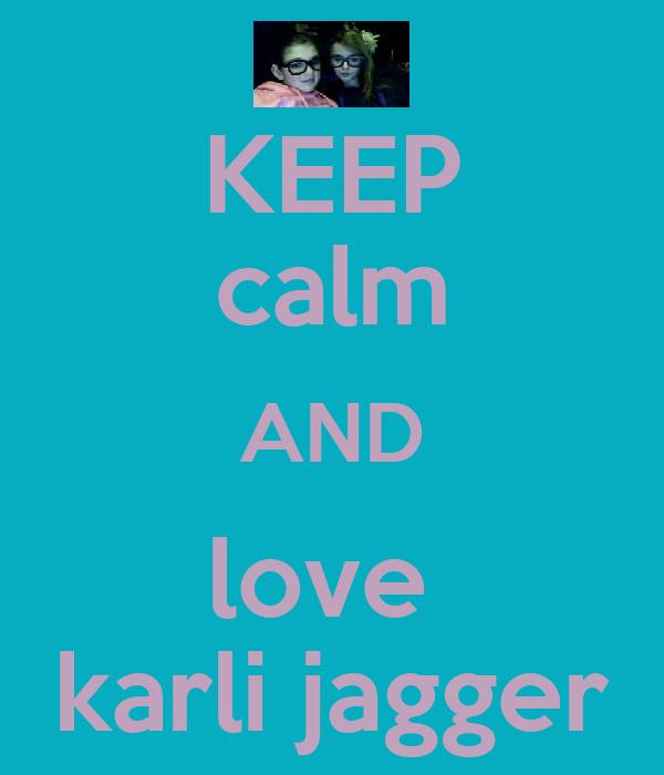 KEEP calm AND love  karli jagger