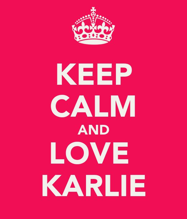 KEEP CALM AND LOVE  KARLIE