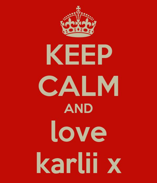 KEEP CALM AND love karlii x